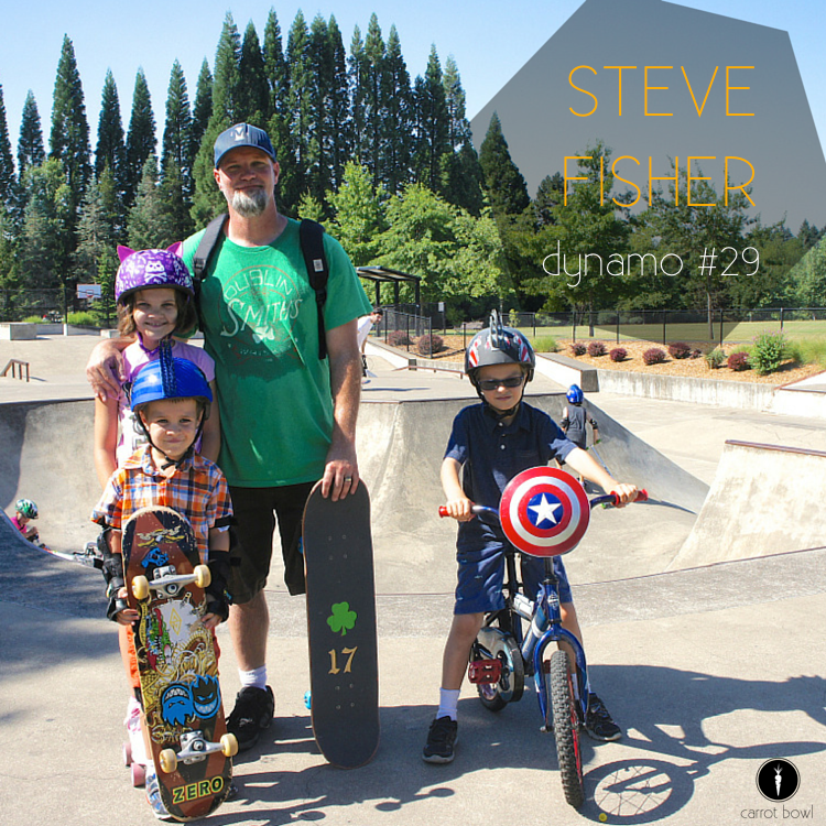 Dynamo: Steve Fisher - Steve is a dad who takes raising his kids well seriously. He skateboards, he's the example of staying active, and he inspires others. He doesn't give up.